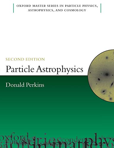 Particle Astrophysics, Second Edition By D.H. Perkins (Department of Physics, University of Oxford)