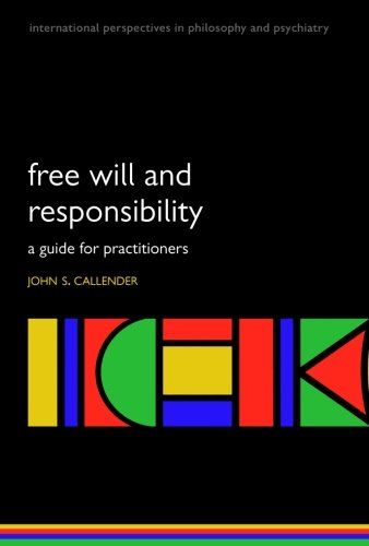 Free will and responsibility By John S. Callender (Consultant Psychiatrist and Associate Medical Director, Royal Cornhill Hospital, Aberdeen. Honorary Clinical Senior Lecturer, University of Aberdeen, UK)