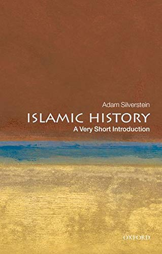 Islamic History: A Very Short Introduction By Adam J. Silverstein (Senior Lecturer in Jewish Studies and the Abrahamic Religions, King's College London)