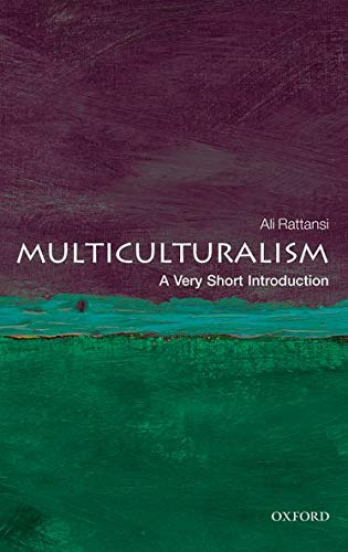 Multiculturalism: A Very Short Introduction By Ali Rattansi (Visiting Professor of Sociology, City University, London)