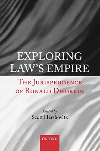 Exploring Law's Empire: The Jurisprudence of Ronald Dworkin by Scott Hershovitz (Assistant Professor of Law at the University of Michigan)