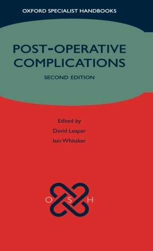 Post-operative Complications (Oxford Specialist Handbooks) Edited by David Leaper (Visiting Professor, Department of Wound Healing, Cardiff University, UK)