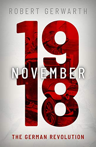 November 1918 By Robert Gerwarth (Professor of Modern History at UCD and Director of the Centre for War Studies)