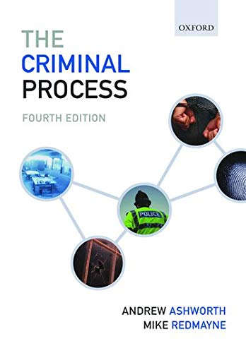 The Criminal Process: Fourth Edition By Andrew Ashworth, QC (Vinerian Professor of English Law, University of Oxford and Fellow, All Souls College)