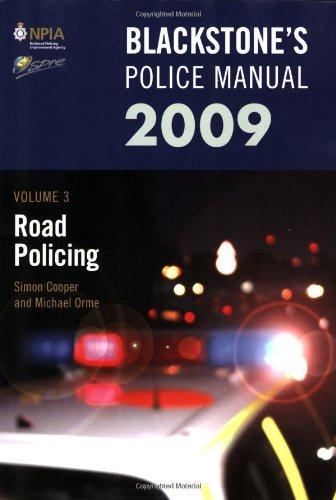 Blackstone's Police Manual Volume 3: Road Policing 2009: v. 3 (Blackstone's Police Manuals) By Simon Cooper