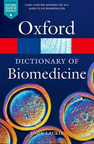 A Dictionary of Biomedicine (Oxford Quick Reference) By John M. Lackie (Formerly Director of Research, Yamanouchi Research Institute, Oxford)