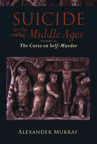 Suicide in the Middle Ages, Volume 2 By Alexander Murray (University College, Oxford)