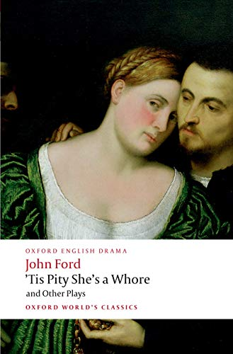 Tis Pity She's a Whore and Other Plays (Oxford World's Classics) By John Ford