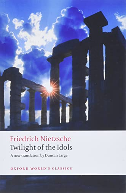 Twilight of the Idols By Friedrich Nietzsche