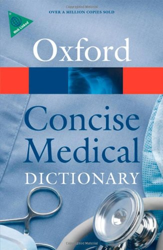 Concise Medical Dictionary (Oxford Quick Reference) Edited by Elizabeth A. Martin