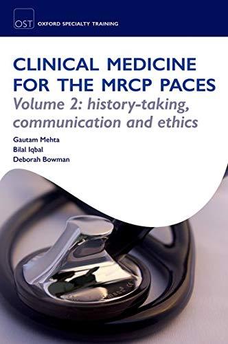 Clinical Medicine for the MRCP PACES Volume 2: History-Taking, Communication and Ethics (Oxford Specialty Training: Revision Texts) By Gautam Mehta