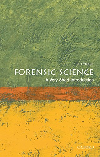 Forensic Science: A Very Short Introduction by Jim Fraser (Professor of Forensic Science and Director of the University of Strathclyde's Centre for Forensic Science)