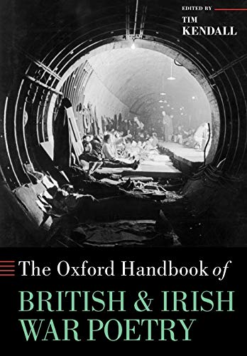 The Oxford Handbook of British and Irish War Poetry By Tim Kendall (Professor of English, University of Exeter)