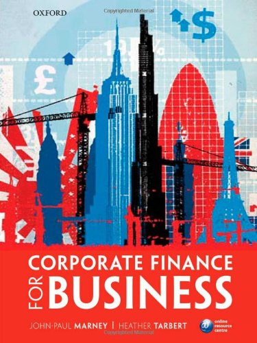 Corporate Finance for Business By John-Paul Marney (Teaching Fellow, School of Management and Languages, Heriot-Watt University)