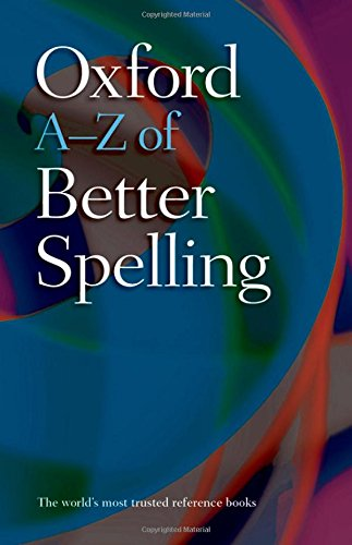 Oxford A-Z of Better Spelling By Edited by Charlotte Buxton