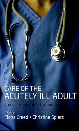 Care of the Acutely Ill Adult: An essential guide for nurses By Edited by Fiona Creed (Senior Lecturer, Acute care pathway lead, University of Brighton, UK)