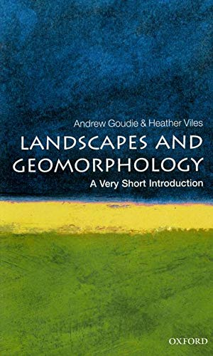 Landscapes and Geomorphology: A Very Short Introduction (Very Short Introductions) By Andrew S. Goudie