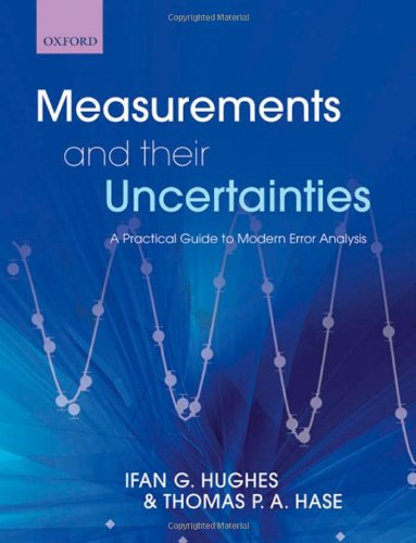 Measurements And Their Uncertainties: A practical guide to modern error analysis By Ifan Hughes (Department of Physics, University of Durham)
