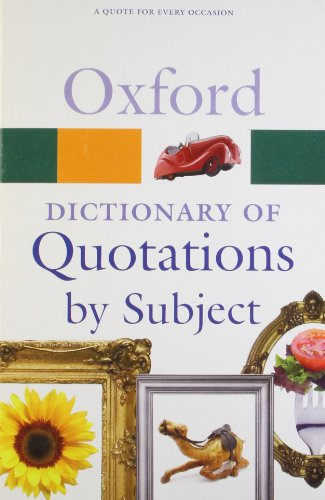 Oxford Dictionary of Quotations by Subject By Edited by Susan Ratcliffe