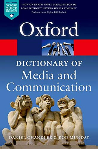 A Dictionary of Media and Communication by Daniel Chandler (Aberystwyth University)