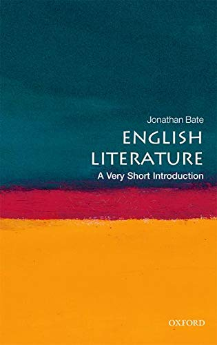 English Literature: A Very Short Introduction (Very Short Introductions) By Jonathan Bate (Professor of Shakespeare and Renaissance Literature at the University of Warwick)