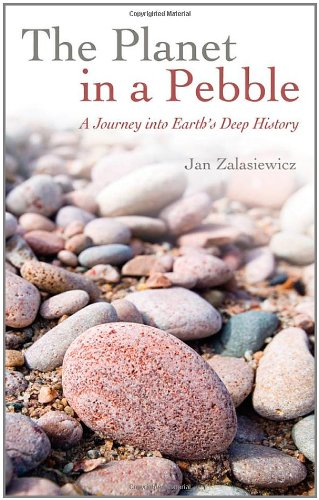 The Planet in a Pebble By Jan Zalasiewicz (Professor of Palaeobiology, University of Leicester)