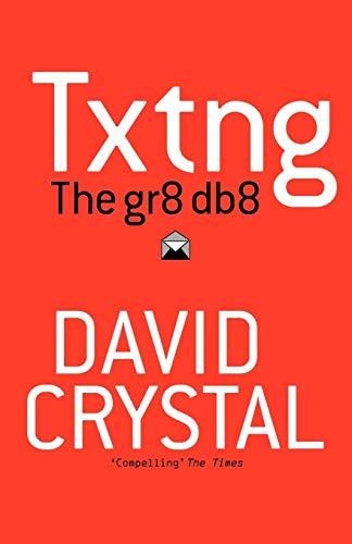 Txtng: The Gr8 Db8 By David Crystal