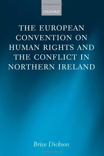 The European Convention on Human Rights and the Conflict in Northern Ireland By Brice Dickson (Professor of International and Comparative Law, Queen's University, Belfast)