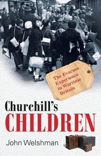 Churchill's Children By John Welshman (Senior Lecturer, Department of History, Lancaster University)