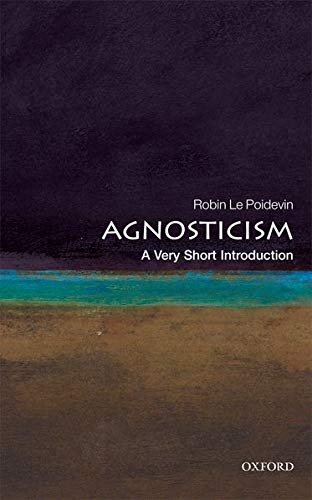 Agnosticism: A Very Short Introduction By Robin Le Poidevin