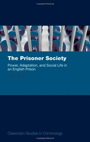 The Prisoner Society By Ben Crewe (Senior Research Associate at the Institute of Criminology, Cambridge)