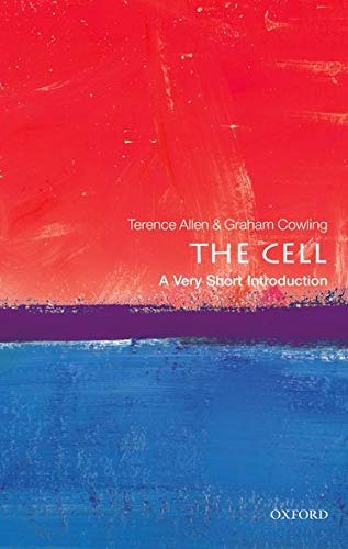 The Cell: A Very Short Introduction By Terence Allen (Honorary Professor of Structural Cell Biology, Faculty of Medical and Human Sciences, University of Manchester)