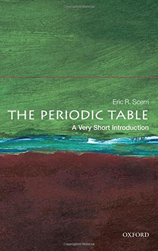 The Periodic Table: A Very Short Introduction (Very Short Introductions) By Eric R. Scerri (University of California, Los Angeles)