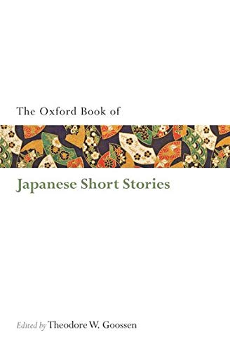 The Oxford Book of Japanese Short Stories By Theodore W. Goossen (University of York, Ontario)