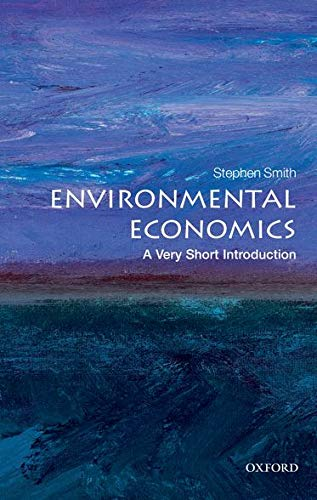 Environmental Economics: A Very Short Introduction By Stephen Smith (Professor of Economics, University College London)