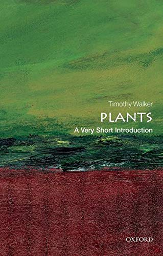 Plants: A Very Short Introduction by Timothy Walker (Director of the University of Oxford Botanic Garden)