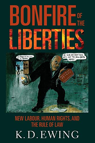 Bonfire of the Liberties: New Labour, Human Rights, and the Rule of Law by Keith Ewing