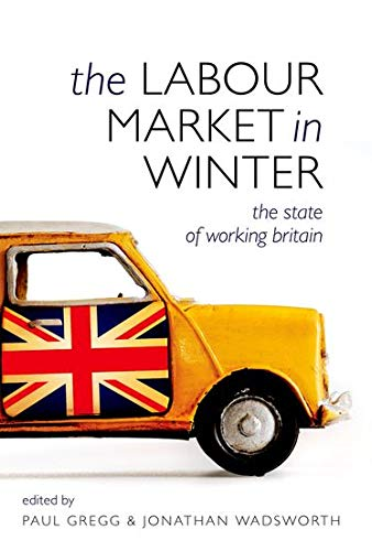 The Labour Market in Winter By Edited by Paul Gregg (Professor of Economics, University of Bristol and Centre for Economic Performance at the London School of Economics)