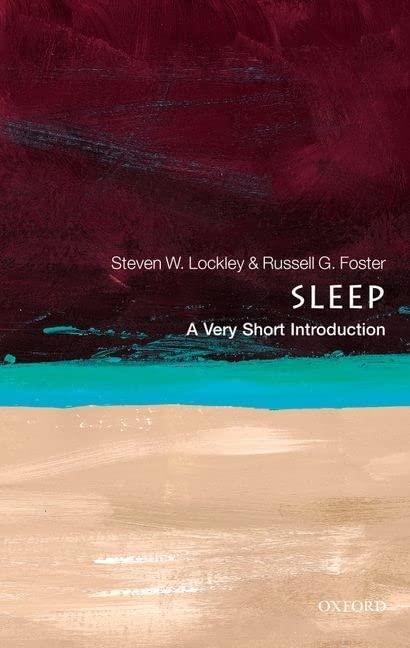 Sleep: A Very Short Introduction by Steven W. Lockley (Neuroscientist, Brigham and Women's Hospital: Associate Professor of Medicine at Harvard Medical School, Boston, USA)