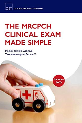 The MRCPCH Clinical Exam Made Simple By Stanley Tamuka Zengeya
