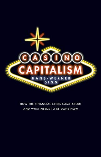 Casino Capitalism By Hans-Werner Sinn (Professor of Economics and Public Finance, University of Munich, and President of Ifo Institute for Economic Research, Munich, Germany.)