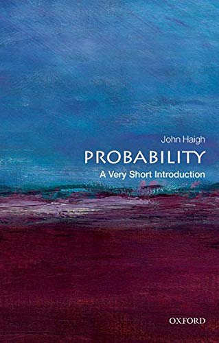 Probability: A Very Short Introduction (Very Short Introductions) By John Haigh (Reader in Statistics, University of Sussex)