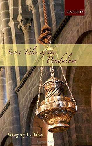 Seven Tales of the Pendulum By Gregory L. Baker (Bryn Athyn College of the New Church, Bryn Athyn, Pennsylvania, USA)