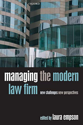 Managing the Modern Law Firm: New Challenges, New Perspectives By Edited by Laura Empson (Professor in the Management of Professional Services Firms, Cass Business School, City of London)