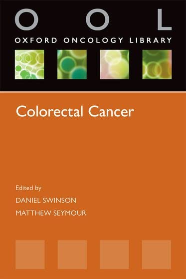 Colorectal Cancer By Daniel Swinson (Consultant Medical Oncologist and Honorary Senior Lecturer, Cancer Research UK Cancer Medicine Research Unit, University of Leeds, UK)