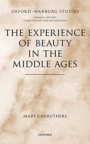 The Experience of Beauty in the Middle Ages By Mary Carruthers (Remarque Professor of Literature (Emeritus), New York University)