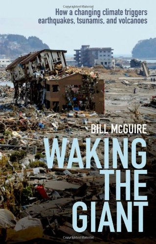 Waking the Giant: How a changing climate triggers earthquakes, tsunamis, and volcanoes By Bill McGuire