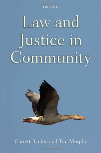 Law and Justice in Community By Garrett Barden (Emeritus Professor of Philosophy at University College Cork, Ireland, and Visiting Professor of Law, University of Akureyri, Iceland)