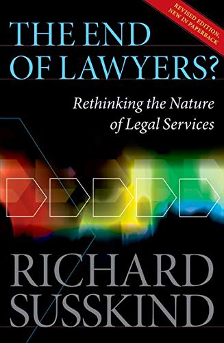 The End of Lawyers?: Rethinking the nature of legal services By Richard E. Susskind, OBE