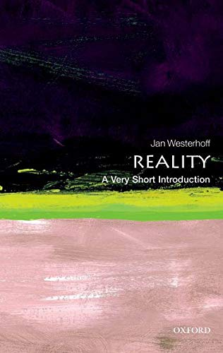 Reality: A Very Short Introduction by Jan Westerhoff (Department of Philosophy, University of Durham and School of Oriental and African Studies, University of London)